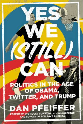 Yes We Still Can By Dan Pfeiffer Twelve